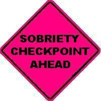 SOBRIETY CHECKPOINT AHEAD